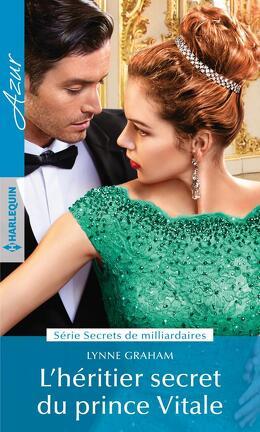 Couverture du livre : Secrets de milliardaires, Tome 2 : L'héritier secret du prince Vitale
