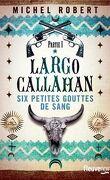 Largo Callahan, Tome 1 : Six petites gouttes de sang