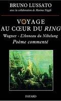 Voyage au cœur du Ring : Richard Wagner - L'Anneau du Nibelung, poème commenté