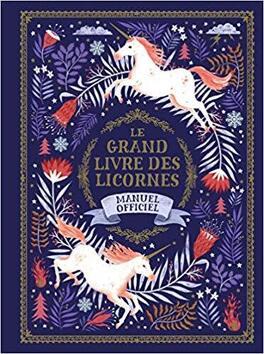 Couverture du livre : Le grand livre des licornes: Manuel officiel