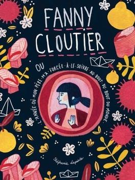 Couverture du livre : Fanny Cloutier ou L'année où mon père m'a forcée à le suivre au bout du bout du monde