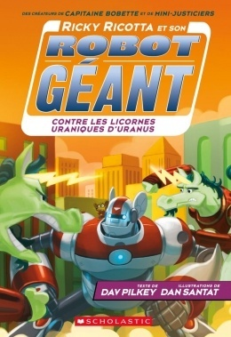 Couverture du livre : Ricky Ricotta et son robot géant contre les licornes uraniques d'Uranus