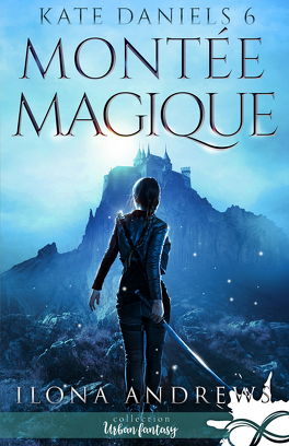 Couverture du livre : Kate Daniels, Tome 6 : Montée magique