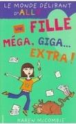 Le Monde délirant d'Ally, Tome 1 : Une fille méga, giga-extra !