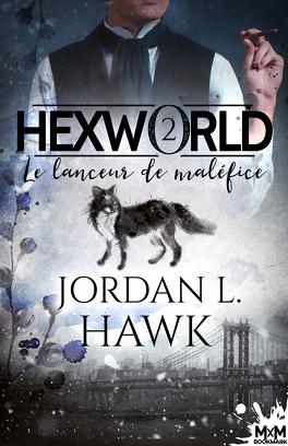 Couverture du livre : Hexworld, Tome 2 : Le Lanceur de maléfice