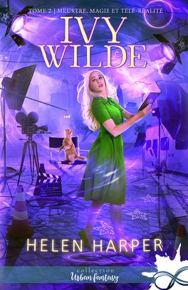 Couverture du livre : Ivy Wilde, Tome 2 : Meurtre, magie et télé-réalité