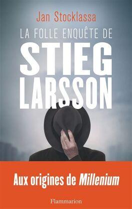 Couverture du livre : La folle enquête de Stieg Larsson
