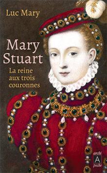 Couverture du livre : Mary Stuart : la reine aux trois couronnes
