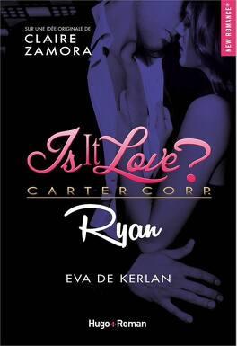 Couverture du livre : Is it love ? Carter Corp, Tome 3 : Ryan