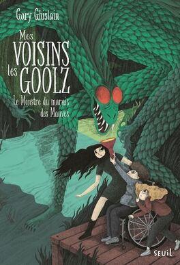 Couverture du livre : Mes voisins les Goolz, tome 2 : Le Monstre du Marais des Mauves
