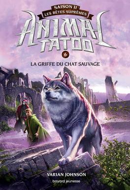 Couverture du livre : Animal Tatoo - Les Bêtes suprêmes, Tome 6 : La Griffe du chat sauvage