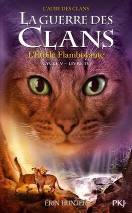 Couverture du livre : La Guerre des Clans, Cycle 5 : L'Aube des Clans, Tome 4 : L'étoile flamboyante