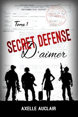 Couverture du livre : Secret défense d'aimer, Tome 1