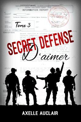 Couverture du livre : Secret défense d'aimer, Tome 3
