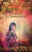 Mémoires d'un monde oublié, Tome 1 : Le Commencement