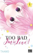 Too bad, I'm in love ! Tome 1