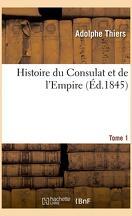 Histoire du Consulat et de l'Empire, faisant suite à l'Histoire de la Révolution française, tome 1