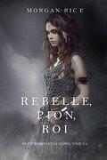 De couronnes et de gloire, Tome 4 : Rebelle, Pion, Roi
