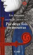 Les Francs royaumes, Tome 1 : Par deux fois, tu mourras