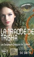 Les Seigneurs dragons de Valdier, Tome 3 : La Traque de Trisha