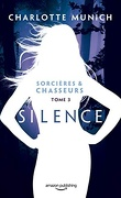 Sorcières & chasseurs, Tome 3 : Silence