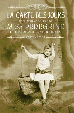 Couverture de Miss Peregrine et les enfants particuliers, Tome 4 : La Carte des jours