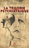 La Trilogie Psychiatrique (intégrale augmentée)