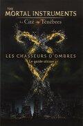 The Mortal Instruments - La Cité des Ténèbres : Les Chasseurs d'Ombres, Le Guide ultime