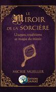 Le miroir de la sorcière : Usage, traditions en magie noire