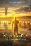 Myrihandes, tome 3 : Le lac aux Larmes d'Or