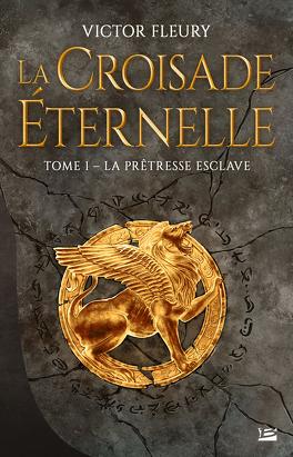 Couverture du livre : La Croisade éternelle, Tome 1 : La Prêtresse esclave