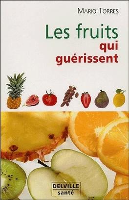 Couverture du livre : Les fruits qui guérissent : il n'est pas d'alimentation saine et équilibrée sans fruits