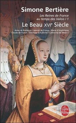 Couverture du livre : Les Reines de France au temps des Valois, tome 1 : Le beau XVIème siècle