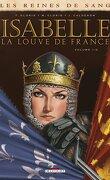 Les Reines de sang - Isabelle, la louve de France, tome 1