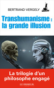 Transhumanisme : La grande illusion