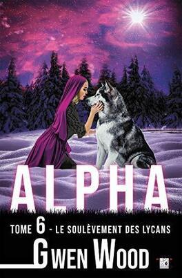 Couverture du livre : Alpha, Tome 6 : Le Soulèvement des Lycans