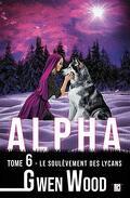 Alpha, Tome 6 : Le Soulèvement des Lycans