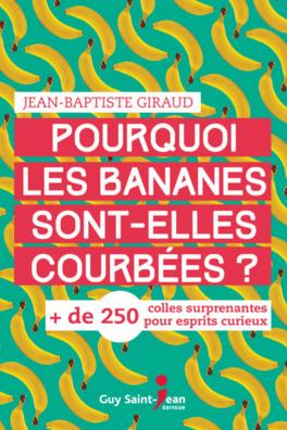 Couverture du livre : Pourquoi les bananes sont-elles courbées ?