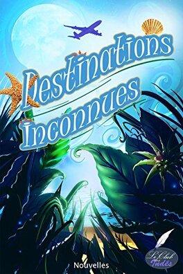 Couverture du livre : Destinations Inconnues