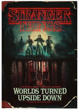 Couverture du livre : Stranger Things: Worlds Turned Upside Down: The Official Behind-The-Scenes Companion