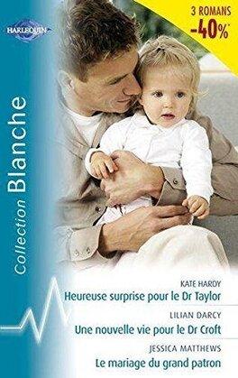 Couverture du livre : Heureuse surprise pour le Dr Taylor ; Une nouvelle vie pour Dr Croft ; Le Mariage du grand patron
