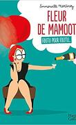 Fleur de Mamoot, Tome 1 : Foutu pour foutu...