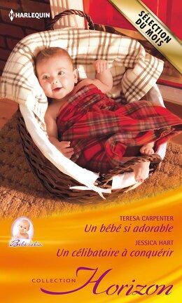 Couverture du livre : Un bébé si adorable - Un célibataire à conquérir