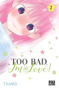 Too bad, I'm in love ! Tome 2