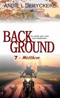 Background, Tome 7 : Matthew