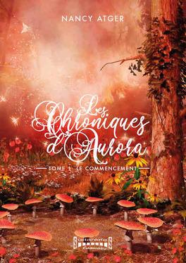 Couverture du livre : Les chroniques d'Aurora, tome 1:le commencement