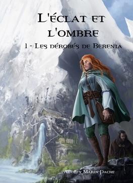 Couverture du livre : L'éclat et l'ombre, tome 1: Les dérobés de Berenia