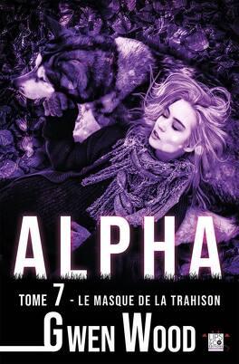 Couverture du livre : Alpha, Tome 7 : Le masque de la trahison