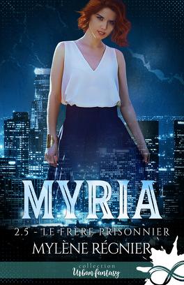 Couverture du livre : Myria, Tome 2.5 : Le Frère prisonnier