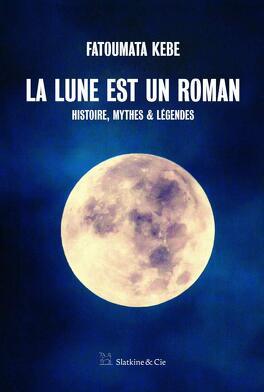 Couverture du livre : La lune est un roman - Histoire, mythes & légendes